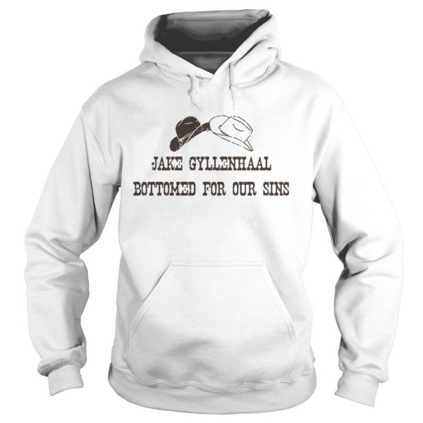 Jake Gyllenhaal Bottomed For Our Sins hoodie
