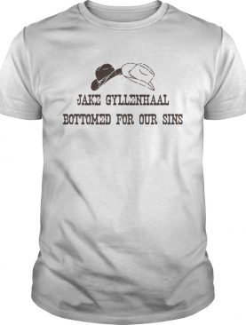 Jake Gyllenhaal Bottomed For Our Sins shirt