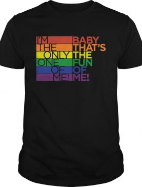 LGBT Im the only one of me baby thats the fun of me shirt