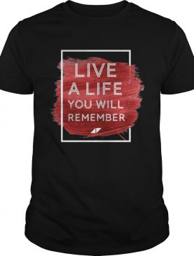 Live a life you will remember Avicii shirt