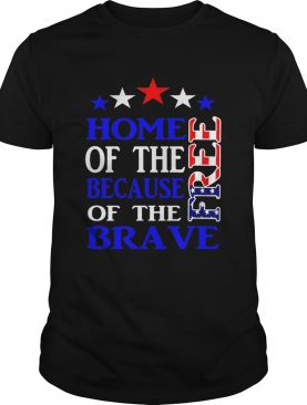 Memorial day home of the free because of the brave shirt