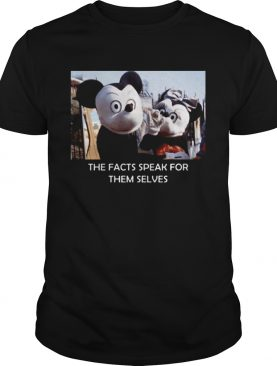 Mickey Mouse the facts speak for themselves shirt