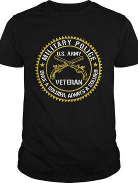Military Police US Army Veteran Once A Soldier Always Father Day shirt
