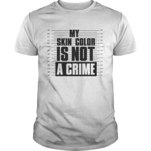 My skin color is not a crime unisex