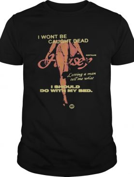 Night Mare I Wont Be Caught Dead I Should Do With My Bed Shirt