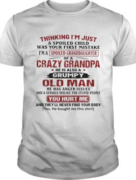 Official Thinking Im just a spoiled child was your first mistake Im a spoiled Granddaughter shirt