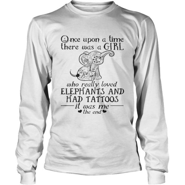 Once Upon A Time A Girl Who Really Loved ElephantsHad Tattoos Tee longsleeve tee