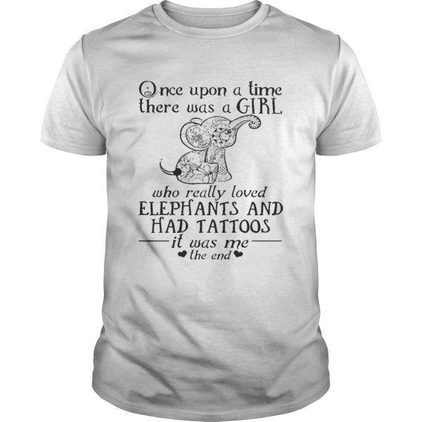 Once Upon A Time A Girl Who Really Loved ElephantsHad Tattoos Tee unisex