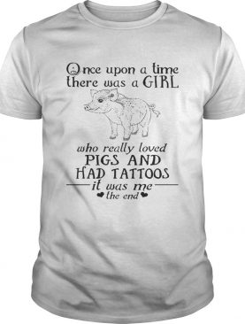 Once Upon A Time A Girl Who Really Loved PigsHad Tattoos TShirt