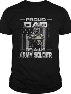 Proud Dad Of A Us Army Soldier American Flag Father Day shirt