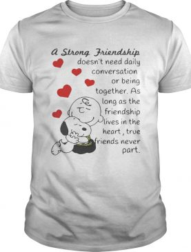 Snoopy and Charlie Brown A Strong Friendship Doesnt Need Daily Conversation Or Being Together Shirt