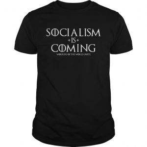 Socialism is Coming unisex