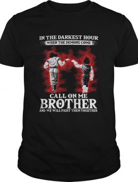 Son Goku Vegeta in the darkest hour when the demons come call on me brother shirt