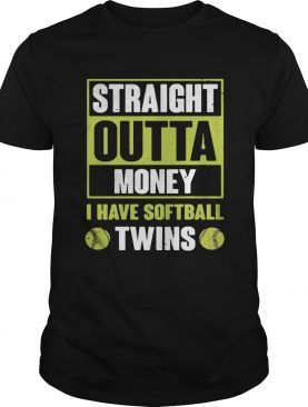 Straight outta money I have softballtwins shirt