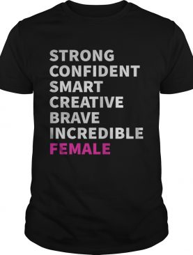 Strong confident smart creative brave incredible female shirt