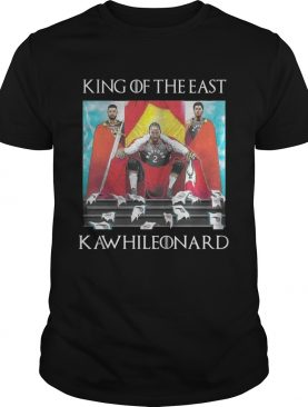 Toronto Raptors Kawhi Leonard King of the east shirt