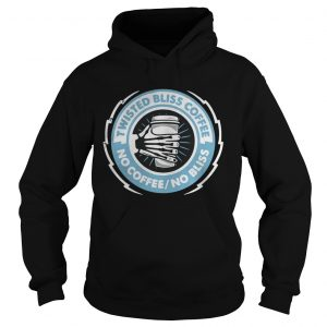 Twisted bliss coffee no coffee no bliss hoodie