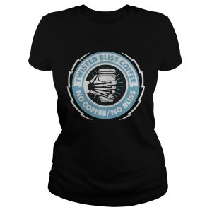 Twisted bliss coffee no coffee no bliss ladies tee