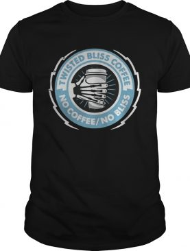 Twisted bliss coffee no coffee no bliss shirt