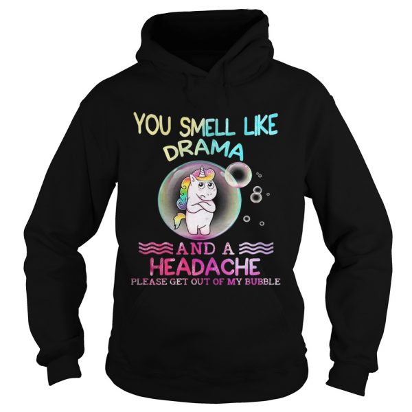 Unicorn You Smell Like Drama And A Headache Please Get Out Of My Bubble hoodie