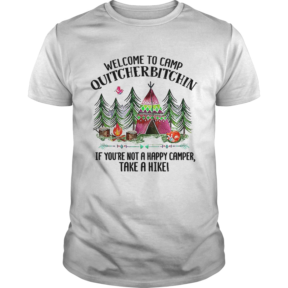 e9b1eec9 Welcome to camp quitcherbitchin if youre not a happy camper Shirt