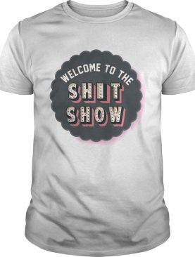 Welcome to the shit show shirt