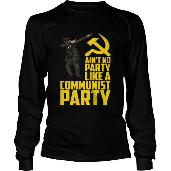 Aint No Party Like a Communist Party longsleeve tee