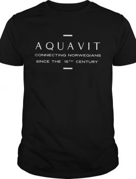 Aquavit connecting norwegians since the 15th century shirt