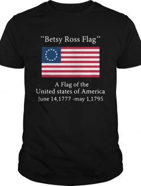 Betsy Ross flag a flag ofthe United States of America shirt