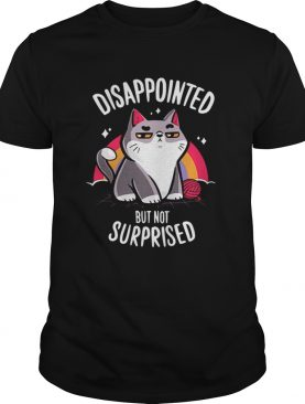 Cat Disappointed but not surprised shirt
