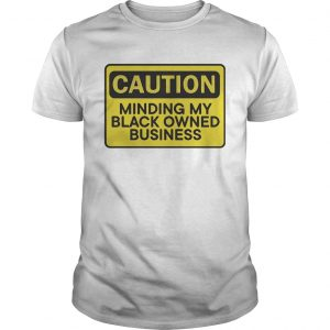 Caution minding my black owned business unisex