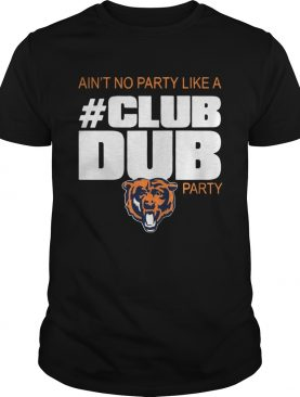 Chicago Bears aint no party like a Club Dub party shirt