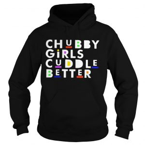 Chubby girls cuddle better hoodie