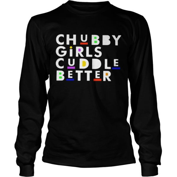 Chubby girls cuddle better longsleeve tee