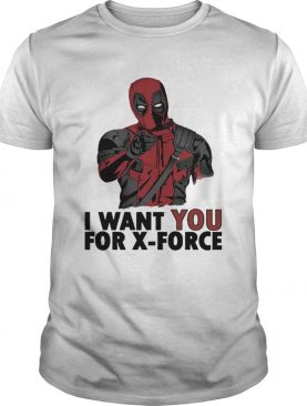 Deadpool I want you for Xforce shirt