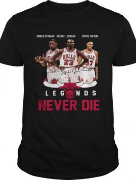Dennis Rodman Michael Jordan Cottie Pippen Legends never die shirt