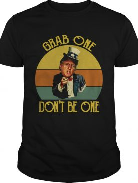 Donald Trump Uncle Sam Grab one dont be one shirt