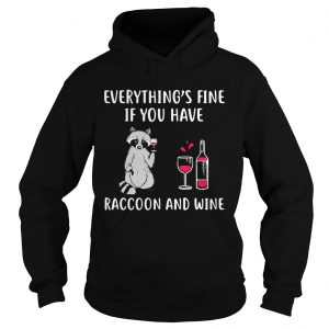 Everythings fine if you have raccoon and wine hoodie
