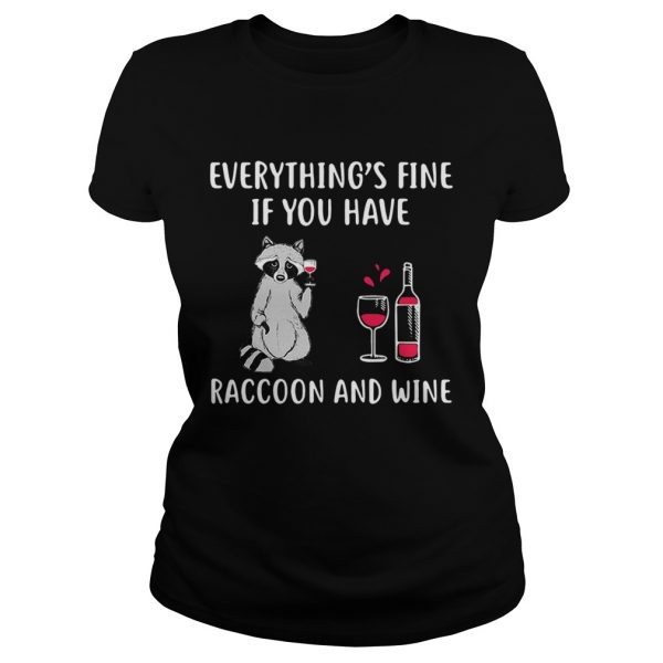 Everythings fine if you have raccoon and wine ladeis tee