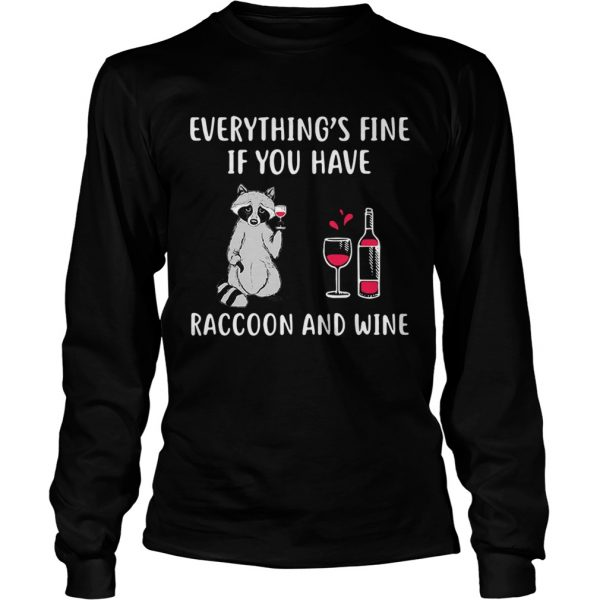 Everythings fine if you have raccoon and wine longsleeve tee
