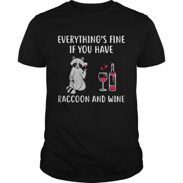 Everythings fine if you have raccoon and wine unisex