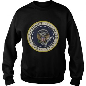 Fake Presidential Seal of the President of the United States sweatshirt