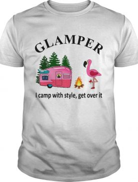 Flamingo camping Glamper I camp with style get over it shirt