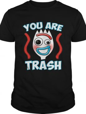 Forky You are trash shirt
