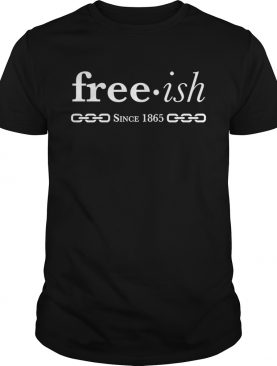Free ish since 1965 shirt