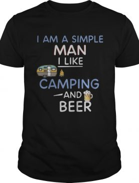 I am a simple man I like camping and beer shirt