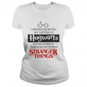 I never received my letter to Hogwarts so Im going to Hawkins ladies tee