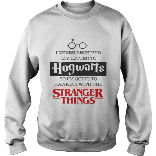 I never received my letter to Hogwarts so Im going to Hawkins sweatshirt