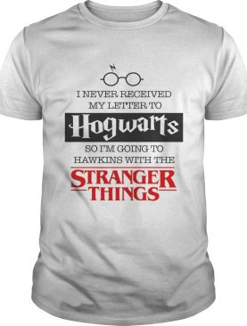 I never received my letter to Hogwarts so Im going to Hawkins shirt