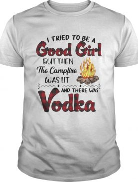 I tried to be a good girl butthen the campfire was lit and there was shirt